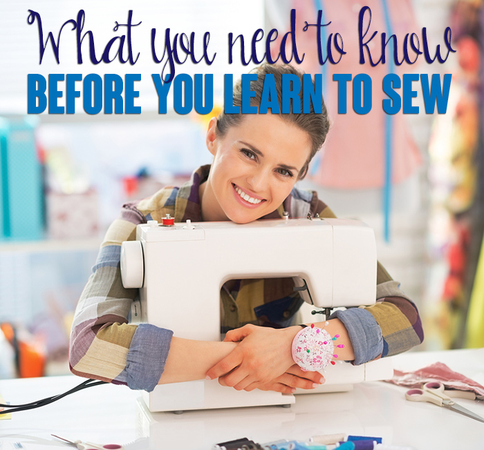 What You Need To Know Before You Learn To Sew